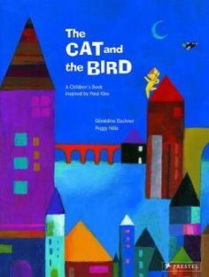 The Cat and the Bird: A Children's Book Inspired by Paul Klee        by      Geraldine Elschner