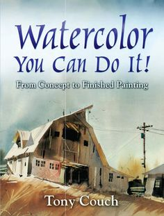 """Read """"Watercolor: You Can Do It! From Concept to Finished Painting"""" by Tony Couch available from Rakuten Kobo. A complete watercolor instruction guide, this long-time bestseller is full of vibrant illustrations, examples of what to. Learn Watercolor Painting, Watercolor Books, Painting & Drawing, Watercolor Ideas, Watercolor Artists, Principles Of Design, Dover Publications, Painting Lessons, Inspirational Books"""
