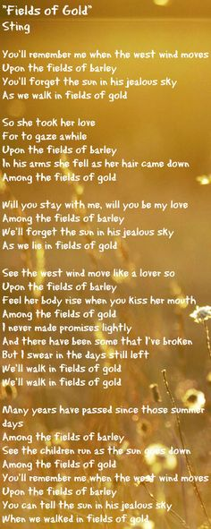 """""""Fields of Gold"""" love song by Sting. This song reminds me of my dad. Always had it on cassette in his old golf"""