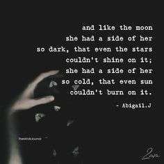 And like the moon, she had a side of her so dark, that even the stars couldn't shine on it; she had a side of her so cold, that even the sun couldn't burn on it. Dark Soul Quotes, Evil Quotes, Motivacional Quotes, Moon Quotes, Hurt Quotes, Badass Quotes, Words Quotes, Life Quotes, Im Crazy Quotes