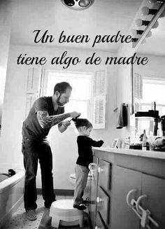 Un buen padre tiene algo de madre .