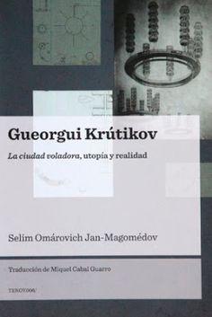Gueorgui Krútikov : la ciudad voladora, utopía y realidad / Selim Omárovich Jan-Magomédov. Tenov, Barcelona : 2015. 159 p. : il. ISBN 9788493923198 Arquitectura -- Siglo XX -- URSS. Constructivismo (Arquitectura) -- URSS. Urbanismo -- URSS. Sbc Aprendizaje A-72.036(47) GUE http://millennium.ehu.es/record=b1854297~S1*spi