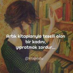 artık kitaplarıyla teselli olan bir kadını yıpratmak zordur