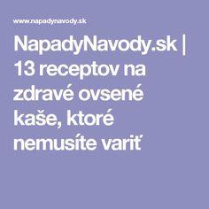 NapadyNavody.sk | 13 receptov na zdravé ovsené kaše, ktoré nemusíte variť Food, Essen, Meals, Yemek, Eten
