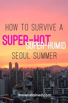 A Seoul summer is a sticky, sweaty force to be reckoned with. Here's how Seoulites survive the worst 2 weather months of the year. #travel #korea #seoul #monsoon #travelblog #traveltips #asiatravel #koreatravel #whattodoinkorea #seoultravel #expatlife #whattodoinseoul
