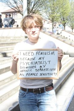 17 Reasons We Still Need Feminism. (Added: and why we need psychiatrists that know how to properly diagnose).