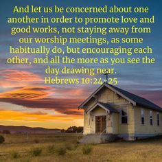 Hebrews And let us be concerned about one another in order to promote love and good works, not staying away from our worship meetings, as some habitually do, but encouraging each other, and all the more as yo Psalms Verses, Bible Verses About Faith, Bible Encouragement, Prayer Scriptures, Faith Prayer, Bible Verses Quotes, Faith In God, Faith Quotes, Psalms