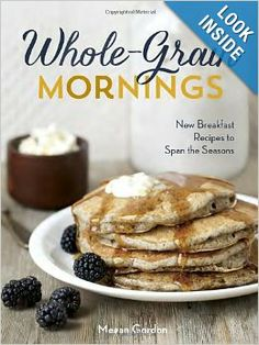 Whole-Grain Mornings: New Breakfast Recipes to Span the Seasons: Megan Gordon