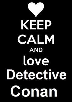 Detective Conan - Keep Calm Detective, Keep Calm And Love, My Love, Super Manga, Weird But True, Best Anime Shows, Kaito Kid, Detektif Conan, Dc Anime
