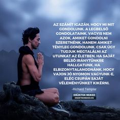 ....mindíg hallgass a BELSŐ IRÁNYTŰ-re...♡ Life Quotes, Messages, Motivation, Mom, Sayings, Movies, Movie Posters, Inspiration, Quotes About Life