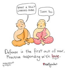 """What a silly looking robe."" ""Thank you."" Defense is the first act of war. Practice responding with love. #BuddhaDoodles"