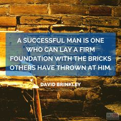What do you build with the bricks that are thrown at you?