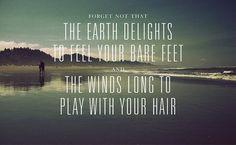 bare feet, wind in hair.
