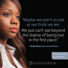 """Maybe we aren't as lost as we think we are. We just can't see beyond the shame of being lost in the first place."" -- Sarah Jakes, from #LostAndFound"