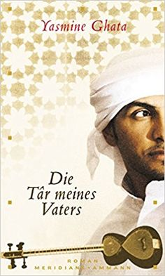 Die Târ meines Vaters: Roman: Amazon.de: Yasmine Ghata, Andrea Spingler: Bücher