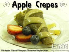 Back to Eden Health Ministry: Apple Crepes with Apple Walnut Filling and Cinnamon Maple Cream