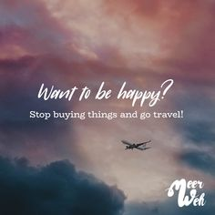 Visual Statements®️ Want to be happy? Stop buying things and go travel! Sprüche / Zitate / Quotes / Meerweh / Wanderlust / travel / reisen / Meer / Sonne / Inspiration The post Want to be happy? Stop buying things and go travel appeared first on Trendy. Wanderlust Travel, Wanderlust Quotes, Travel Couple Quotes, Best Travel Quotes, New Quotes, Life Quotes, Inspirational Quotes, Wisdom Quotes, Adventure Quotes
