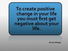 Larry Winget Quote - get negative!