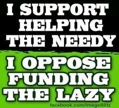 I support helping the needy……….