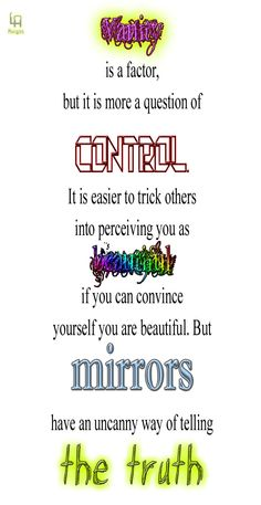 """I love this quote about why the Lunars don't like mirrors. I chose the font """"Chic Decay"""" for """"Vanity"""" and used violet, blood red, and sickly yellow-green to give the impression of disease (vanity is). """"Control"""" was given that specific font to come across as menacing. I believe my """"beautiful"""" is lovely, and """"Mirrors"""" is using a glass-like font. As for the truth - it is plain and etched in stone, unable to be erased."""