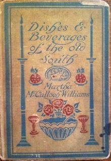 Our Vintage Cookbook of the Day: Dishes & Beverages of the Old South. 1913 by Martha McCullough Williams  http://www.heirloombookcompany.com/Dishes-Beverages-of-the-Old-South
