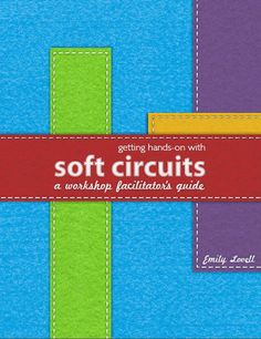 MIT - getting hands on with soft circuits - a facilitator's guide
