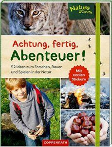 Achtung, fertig, Abenteuer! Naturerlebnisse mit Kindern
