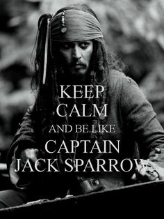 KEEP CALM AND BE LIKE CAPTAIN JACK SPARROW - KEEP CALM AND CARRY ON Image Generator - brought to you by the Ministry of Information