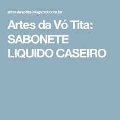 Artes da Vó Tita: SABONETE LIQUIDO CASEIRO