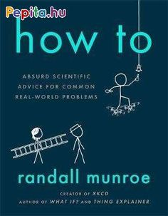 Booktopia has How To : Absurd Scientific Advice for Common Real-World Problems by Randall Munroe. Buy a discounted Paperback of How To : Absurd Scientific Advice for Common Real-World Problems online from Australia's leading online bookstore. Kindle, New York Times, Ny Times, Web Comic, Good Books, Books To Read, Buy Books, Randall Munroe, The Oatmeal
