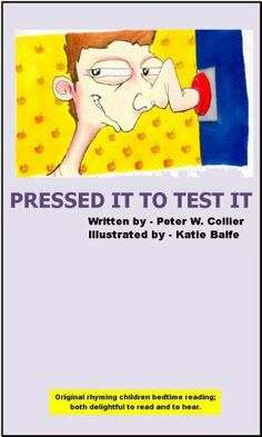 PRESSED IT TO TEST IT (PICTURE AND RHYME COLLECTION / Ages 4 to 6  (rhyming, bedtime, reading, children, kids, short, stories)) by Peter Collier, http://www.amazon.com/dp/B005ZI31K8/ref=cm_sw_r_pi_dp_ajd8sb1RDK1TQ