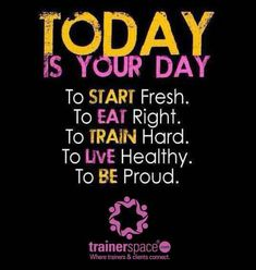 Make today your day.