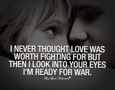 cute-love-quotes-i-never-thought-love-was-worth-fighting-for