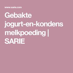 Gebakte jogurt-en-kondensmelkpoeding | SARIE Bazaar Ideas, South African Recipes, Test Kitchen, Sweet Treats, Recipies, Deserts, Dessert Recipes, Appetizers, Yummy Food