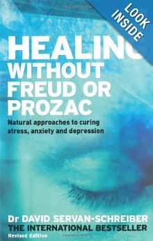 Healing without Freud or Prozac: Natural Approaches to Curing Stress, Anxiety and Depression without Drugs and without Psychoanalysis: David Servan-Schreiber: 9781405077583: Amazon.com: Books
