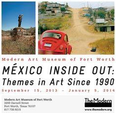 México comparte cultura internacionalmente, México Inside Out: Themes in Art Since 1990 se presenta en The Modern Art Museum en Fort Worth Texas desde el 15 de septiembre hasta el 5 de enero del 2014, disfruta de vídeos, esculturas, fotografías, collage y dibujos.