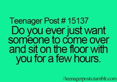 This is how I feel about her all the time. She doesn't know how much I love just talking to her.
