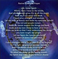 Native American Prayer....a humble prayer with thoughts of gratitude...wise for each of us to remember.