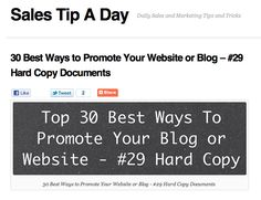 salestipaday.com/2011/08/25/30-best-ways-to-promote-your-...    Are you trying to find ways to promote your blog or website? Have you ever thought about using any hard copy documents that you produce to drive traffic to your website?     How to get other people to advertise your stuff for you