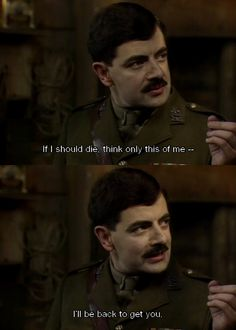 """""""If I should die, think only this of me -- I'll be back to get you."""" — Captain Blackadder, Blackadder Goes Forth #quotes"""