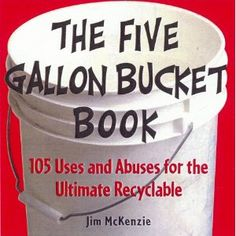It looks like I'm not the first person to start publishing five gallon bucket uses! This guy beat me to the topic by about 12 years, which is half my lifetime so far. I only buy about two books a … Continue reading → Five Gallon Bucket, 5 Gallon Buckets, Plastic Buckets, Survival Prepping, Emergency Preparedness, Survival Videos, Survival Stuff, Survival Gear, Survival Skills