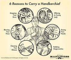 And these are but a few of the manly reasons to carry a handkerchief
