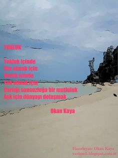 Okan Kaya tarafından yazılmış yazinseli.blogspot.com.tr adlı web sitesinde yayımlanmış şiir.