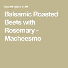 Balsamic Roasted Beets with Rosemary - Macheesmo