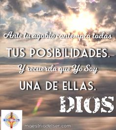 #dios #agobio #posibilidades #yosoy #contemplar #maestriadelser
