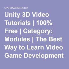 Unity 3D Video Tutorials   100% Free   Category: Modules   The Best Way to Learn Video Game Development