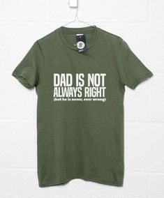 Dad Is Not Always Right T Shirt - Olive / Medium