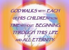 God walks with each of His children from time without beginning through this life and all eternity. Christian quote clipart by Mary Katherine May. QMB Quality Music and Books Free Images Site