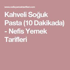 Kahveli Soğuk Pasta (10 Dakikada) - Nefis Yemek Tarifleri