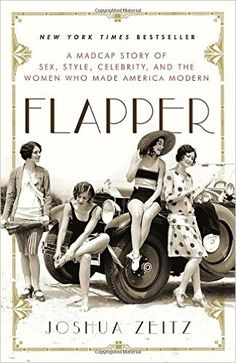 Flapper: A Madcap Story of Sex, Style, Celebrity, and the Women Who Made America Modern -- on my reading list! #bookclub